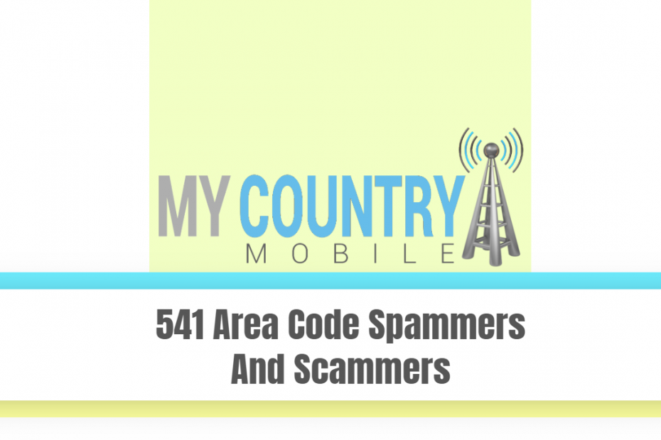541 Area Code Spammers And Scammers - My Country Mobile