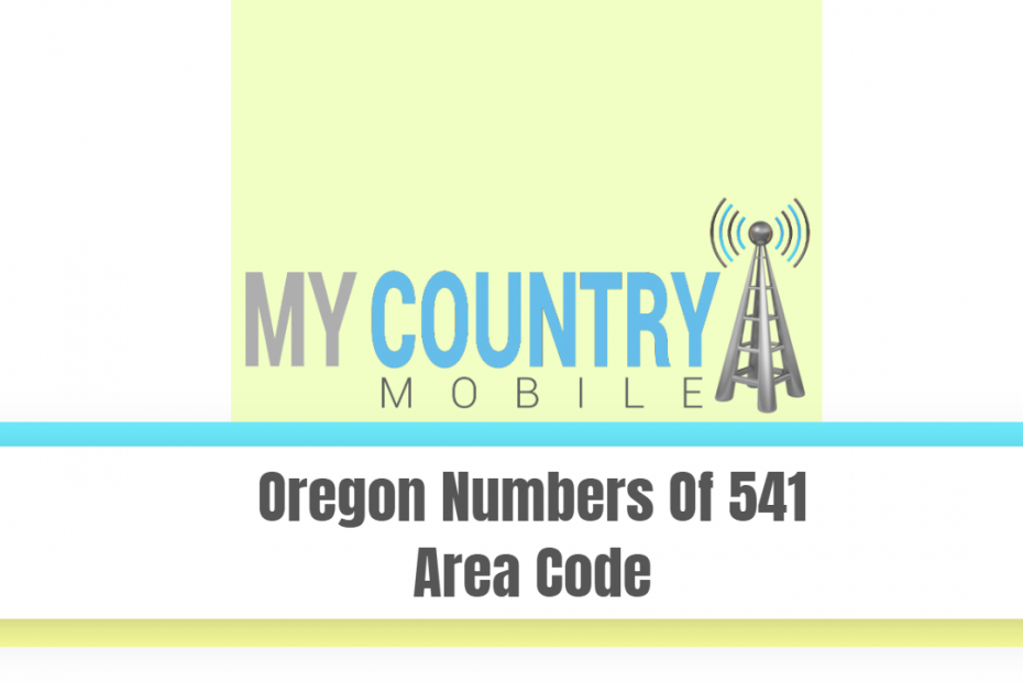 Oregon Numbers Of 541 Area Code - My Country Mobile